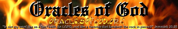 Oracles of God Banner - Oraclesofgod.org - Jeremiah 23:29 Is not my word like as a fire? saith the LORD; and like a hammer that breaketh the rock in pieces?
